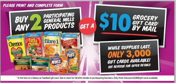 ** Mail in Rebate: Buy 2 General Mills products and get a $10 gift card back from Sobeys or Foodland **